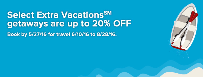 Select Extra Vacations<sup>SM</sup> getaways are up to 20% off.
