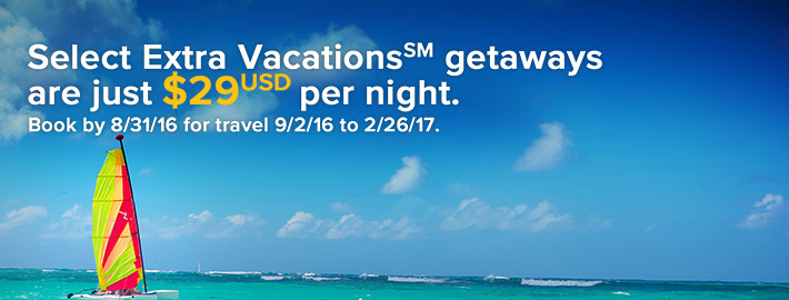 Select Extra Vacations(SM) getaways are just $29(USD) per night