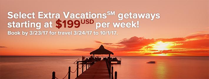 Select Extra Vacations(SM) getaways just $199(USD) per week!
